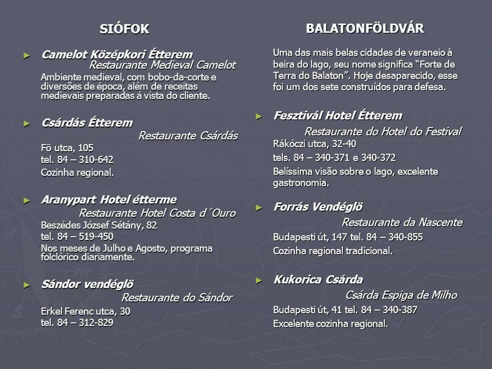 SIÓFOK SIÓFOK ► Camelot Középkori Étterem Restaurante Medieval Camelot Ambiente medieval, com bobo-da-corte e diversões de época, além de receitas medievais preparadas á vista do cliente.