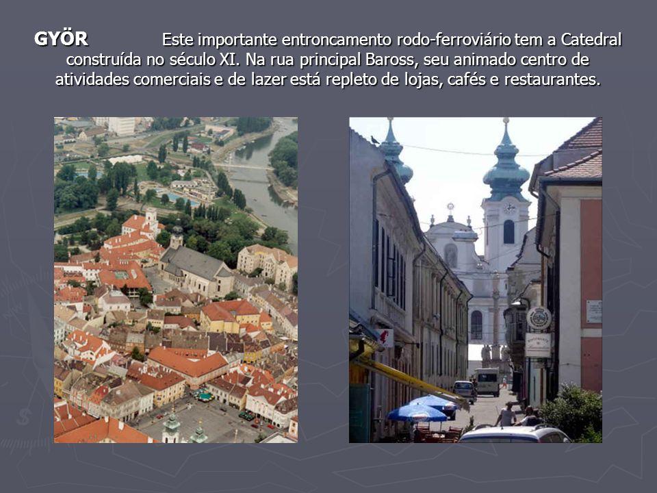 GYÖR Este importante entroncamento rodo-ferroviário tem a Catedral construída no século XI. Na rua principal Baross, seu animado centro de atividades