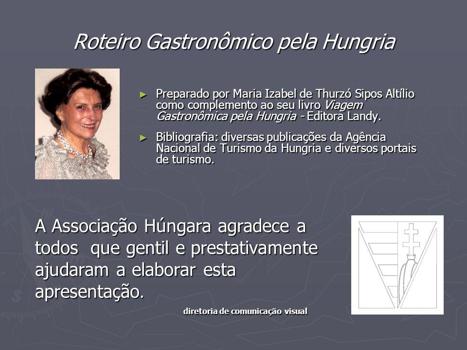 Roteiro Gastronômico pela Hungria A Associação Húngara agradece a todos que gentil e prestativamente ajudaram a elaborar esta apresentação. diretoria