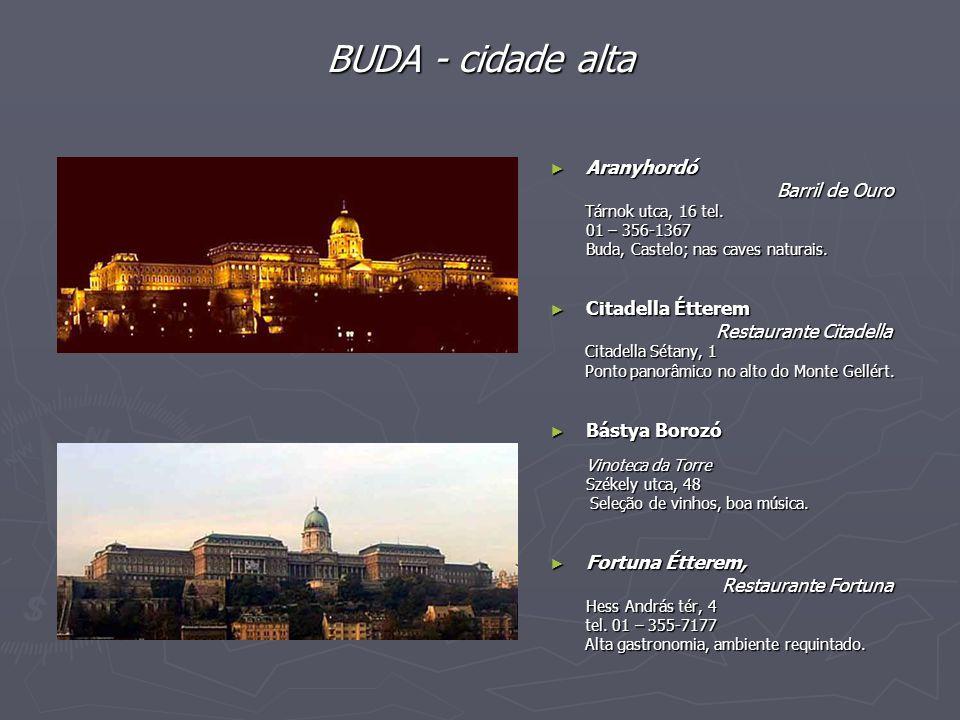 BUDA - cidade alta ► Aranyhordó Barril de Ouro Tárnok utca, 16 tel. 01 – 356-1367 Buda, Castelo; nas caves naturais. ► Citadella Étterem Restaurante C