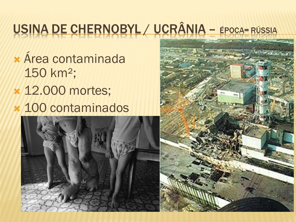 Área contaminada 150 km²;  12.000 mortes;  100 contaminados