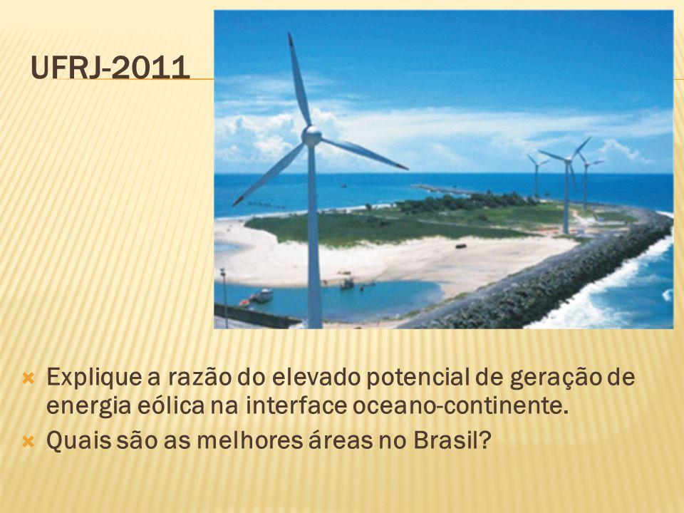 UFRJ-2011  Explique a razão do elevado potencial de geração de energia eólica na interface oceano-continente.  Quais são as melhores áreas no Brasil
