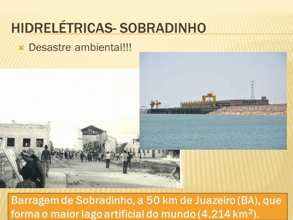 HIDRELÉTRICAS- SOBRADINHO  Desastre ambiental!!! Cidade de Casa Nova (BA), Região inundada!!! Barragem de Sobradinho, a 50 km de Juazeiro (BA), que f
