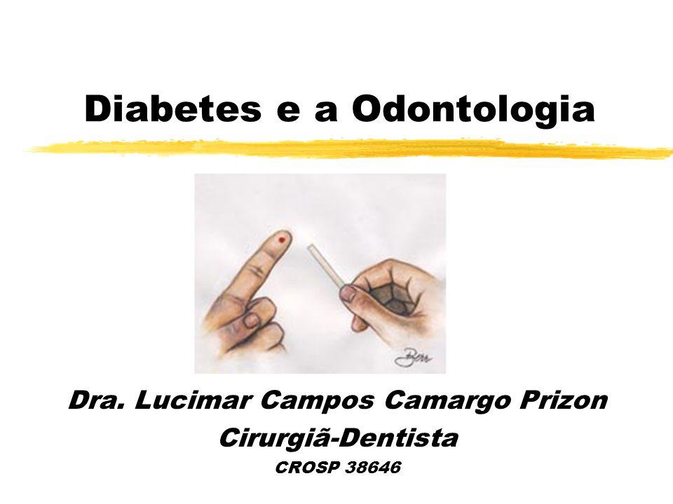 Diabetes e a Odontologia Dra. Lucimar Campos Camargo Prizon Cirurgiã-Dentista CROSP 38646