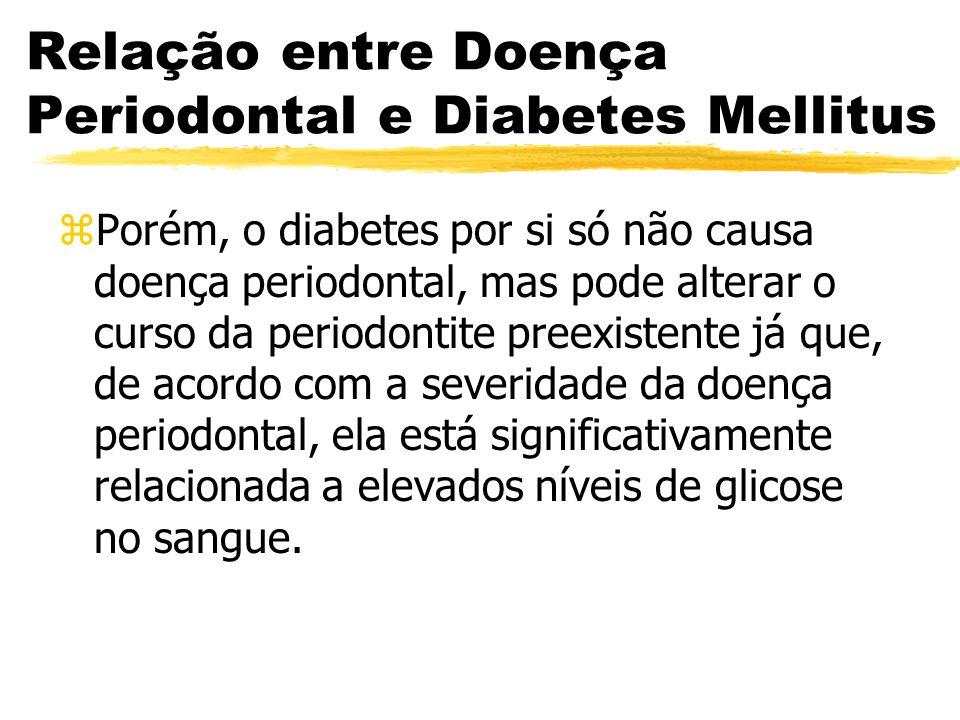 zPorém, o diabetes por si só não causa doença periodontal, mas pode alterar o curso da periodontite preexistente já que, de acordo com a severidade da