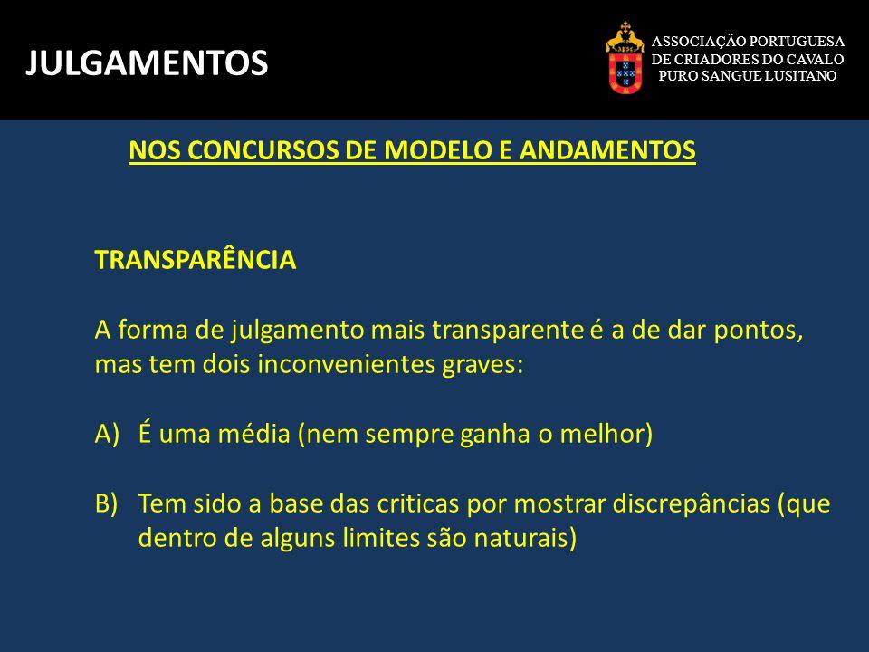 ASSOCIAÇÃO PORTUGUESA DE CRIADORES DO CAVALO PURO SANGUE LUSITANO JULGAMENTOS TRANSPARÊNCIA A forma de julgamento mais transparente é a de dar pontos,