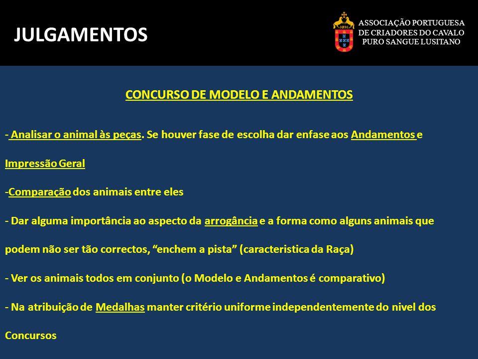 ASSOCIAÇÃO PORTUGUESA DE CRIADORES DO CAVALO PURO SANGUE LUSITANO JULGAMENTOS CONCURSO DE MODELO E ANDAMENTOS - Analisar o animal às peças. Se houver