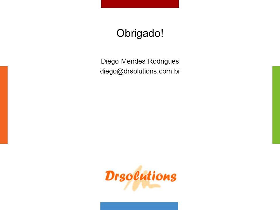 Obrigado! Diego Mendes Rodrigues diego@drsolutions.com.br