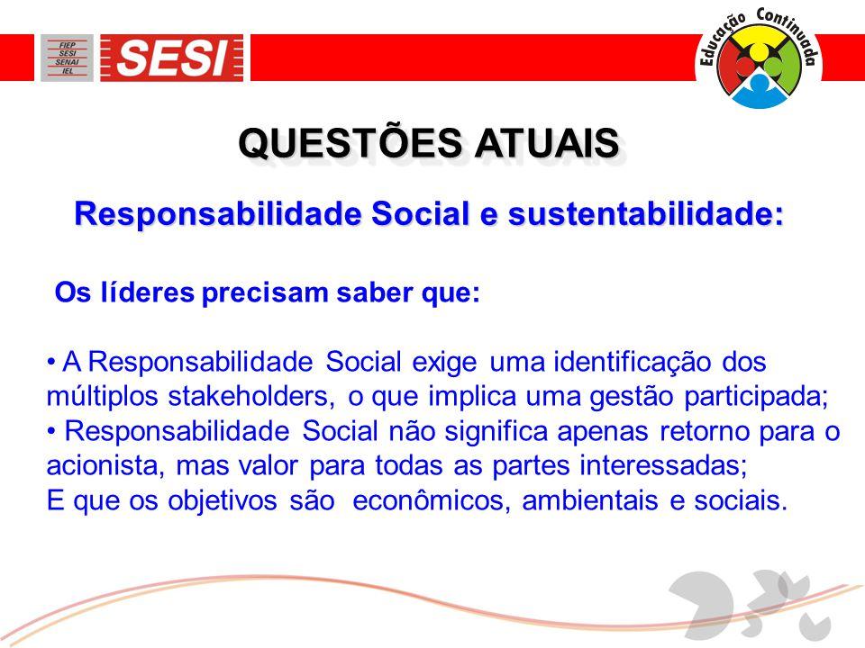 Responsabilidade Social e sustentabilidade: QUESTÕES ATUAIS Os líderes precisam saber que: • A Responsabilidade Social exige uma identificação dos múl