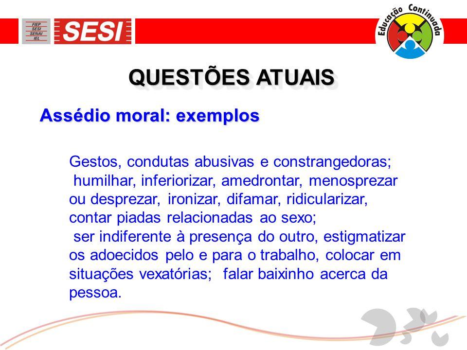 Assédio moral: exemplos QUESTÕES ATUAIS Gestos, condutas abusivas e constrangedoras; humilhar, inferiorizar, amedrontar, menosprezar ou desprezar, iro