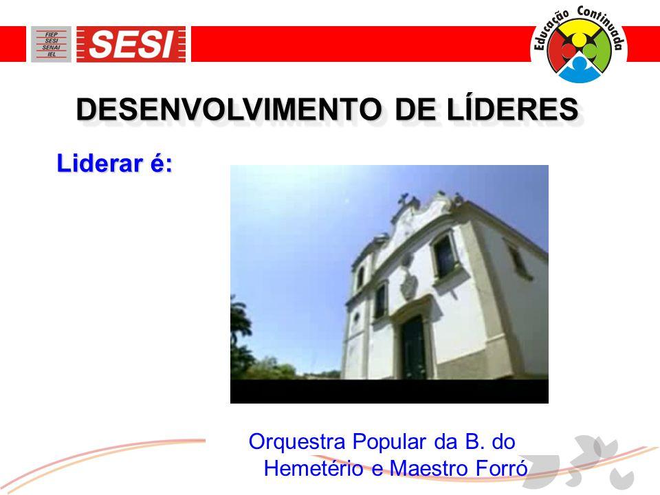 Orquestra Popular da B. do Hemetério e Maestro Forró Liderar é: DESENVOLVIMENTO DE LÍDERES