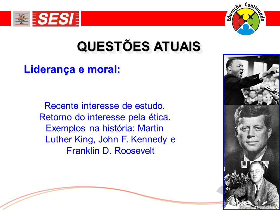 Recente interesse de estudo. Retorno do interesse pela ética. Exemplos na história: Martin Luther King, John F. Kennedy e Franklin D. Roosevelt Lidera