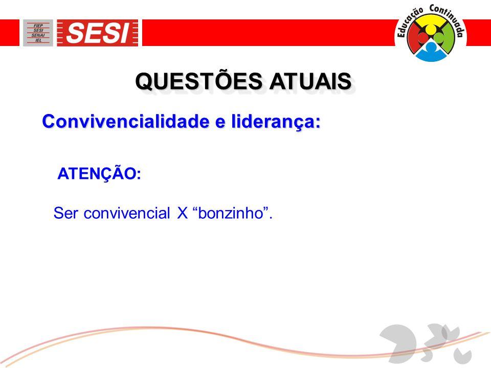 """Convivencialidade e liderança: QUESTÕES ATUAIS ATENÇÃO: Ser convivencial X """"bonzinho""""."""