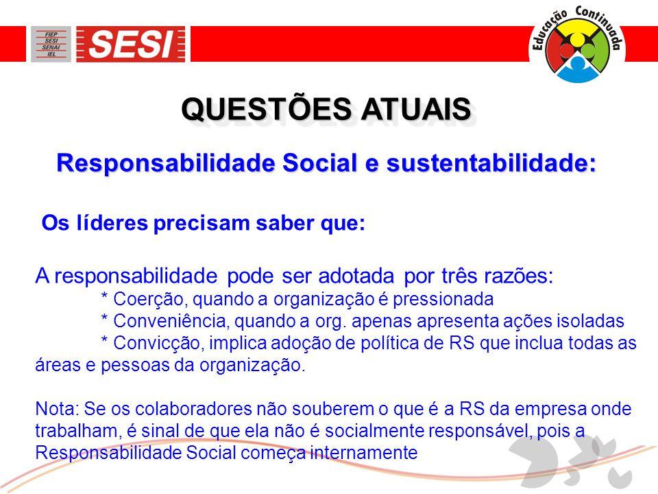 Responsabilidade Social e sustentabilidade: QUESTÕES ATUAIS Os líderes precisam saber que: A responsabilidade pode ser adotada por três razões: * Coerção, quando a organização é pressionada * Conveniência, quando a org.