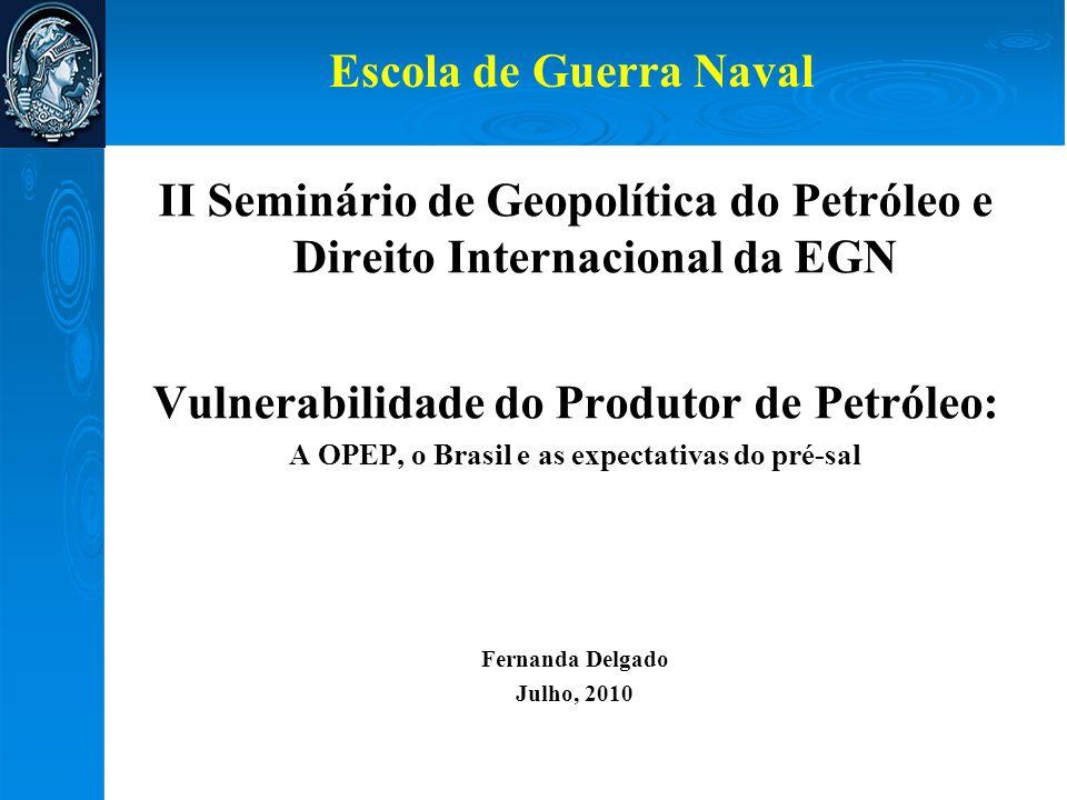 Escola de Guerra Naval II Seminário de Geopolítica do Petróleo e Direito Internacional da EGN Vulnerabilidade do Produtor de Petróleo: A OPEP, o Brasi