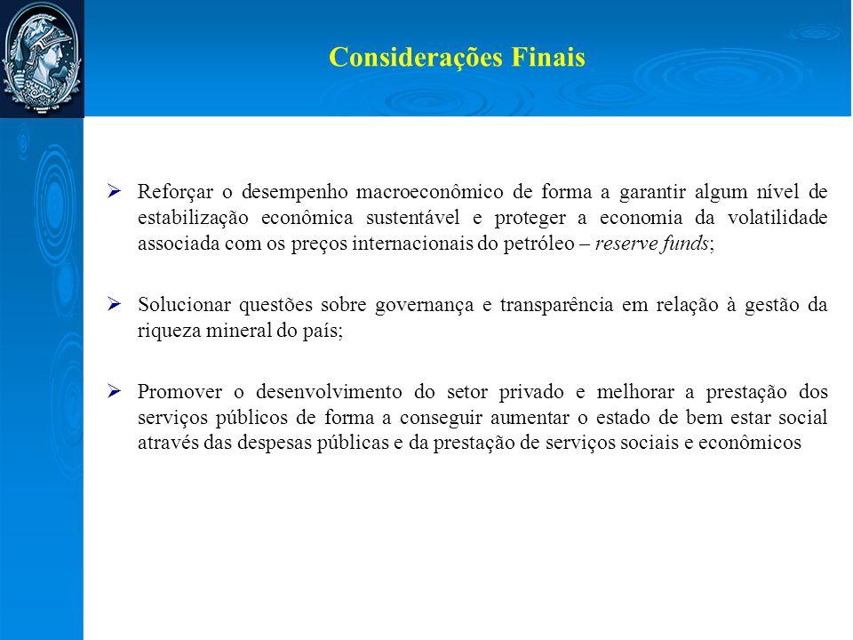 Considerações Finais  Reforçar o desempenho macroeconômico de forma a garantir algum nível de estabilização econômica sustentável e proteger a econom