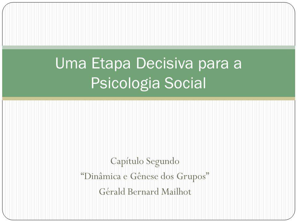 """Capítulo Segundo """"Dinâmica e Gênese dos Grupos"""" Gérald Bernard Mailhot Uma Etapa Decisiva para a Psicologia Social"""