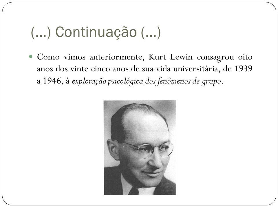(...) Continuação (...)  Como vimos anteriormente, Kurt Lewin consagrou oito anos dos vinte cinco anos de sua vida universitária, de 1939 a 1946, à exploração psicológica dos fenômenos de grupo.