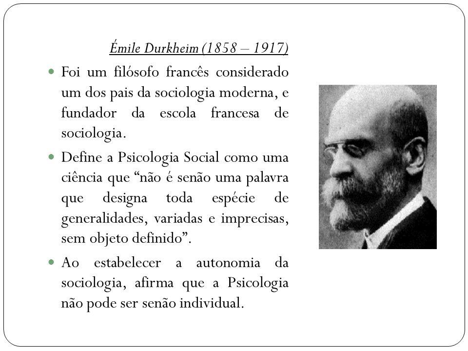 Émile Durkheim (1858 – 1917)  Foi um filósofo francês considerado um dos pais da sociologia moderna, e fundador da escola francesa de sociologia.