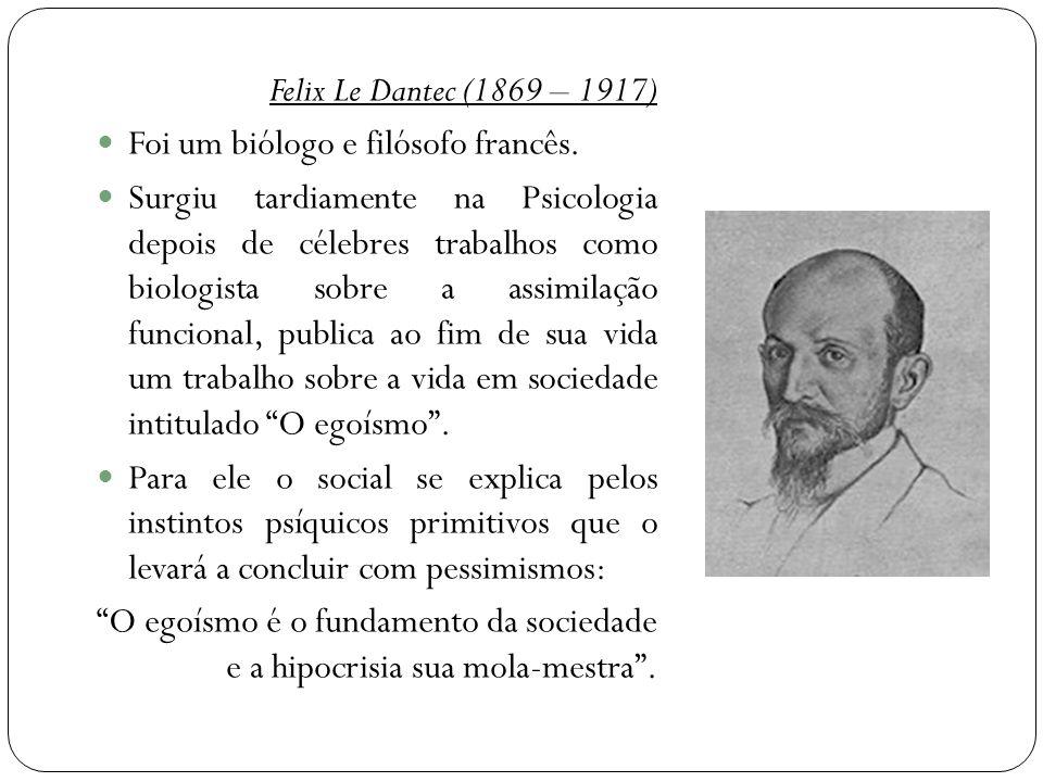 Felix Le Dantec (1869 – 1917)  Foi um biólogo e filósofo francês.  Surgiu tardiamente na Psicologia depois de célebres trabalhos como biologista sob