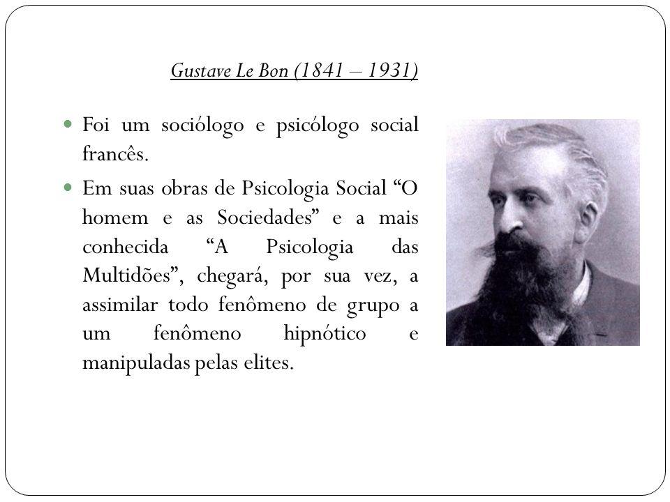 """Gustave Le Bon (1841 – 1931)  Foi um sociólogo e psicólogo social francês.  Em suas obras de Psicologia Social """"O homem e as Sociedades"""" e a mais co"""