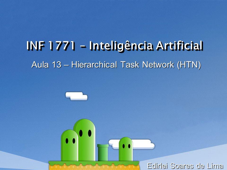 INF 1771 – Inteligência Artificial Aula 13 – Hierarchical Task Network (HTN) Edirlei Soares de Lima