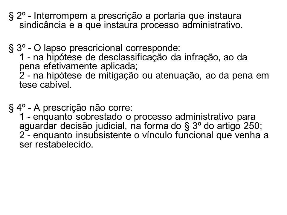 § 2º - Interrompem a prescrição a portaria que instaura sindicância e a que instaura processo administrativo. § 3º - O lapso prescricional corresponde