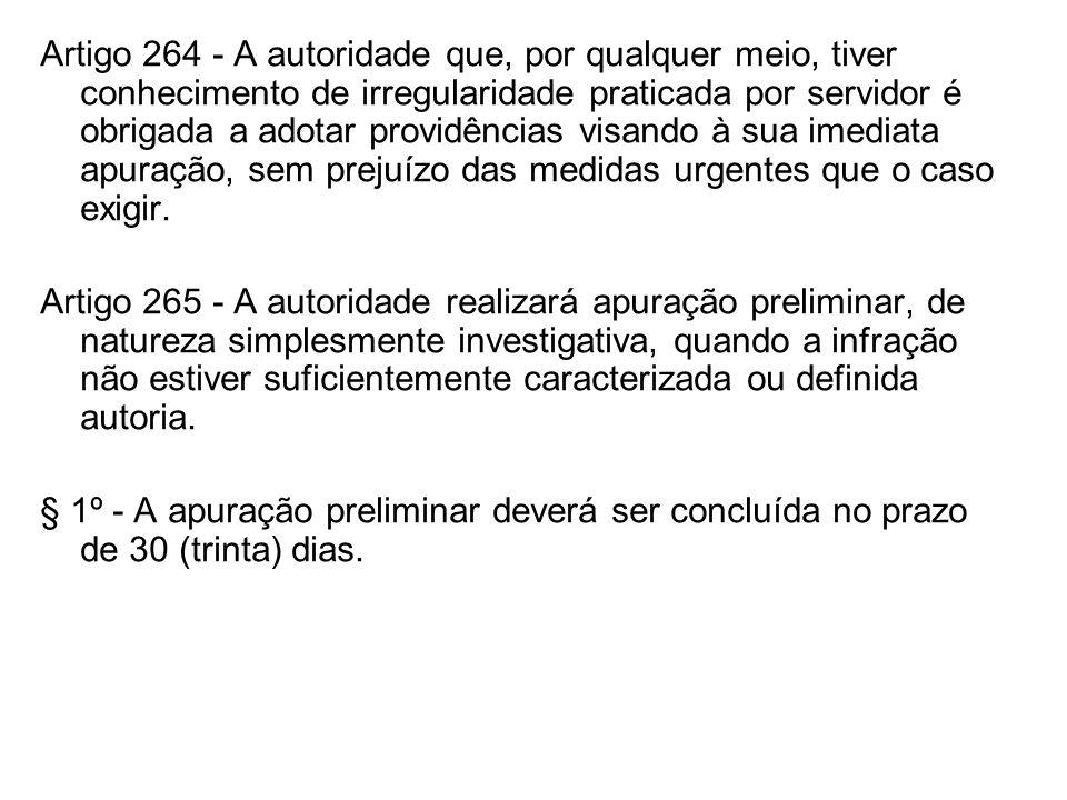 Artigo 264 - A autoridade que, por qualquer meio, tiver conhecimento de irregularidade praticada por servidor é obrigada a adotar providências visando