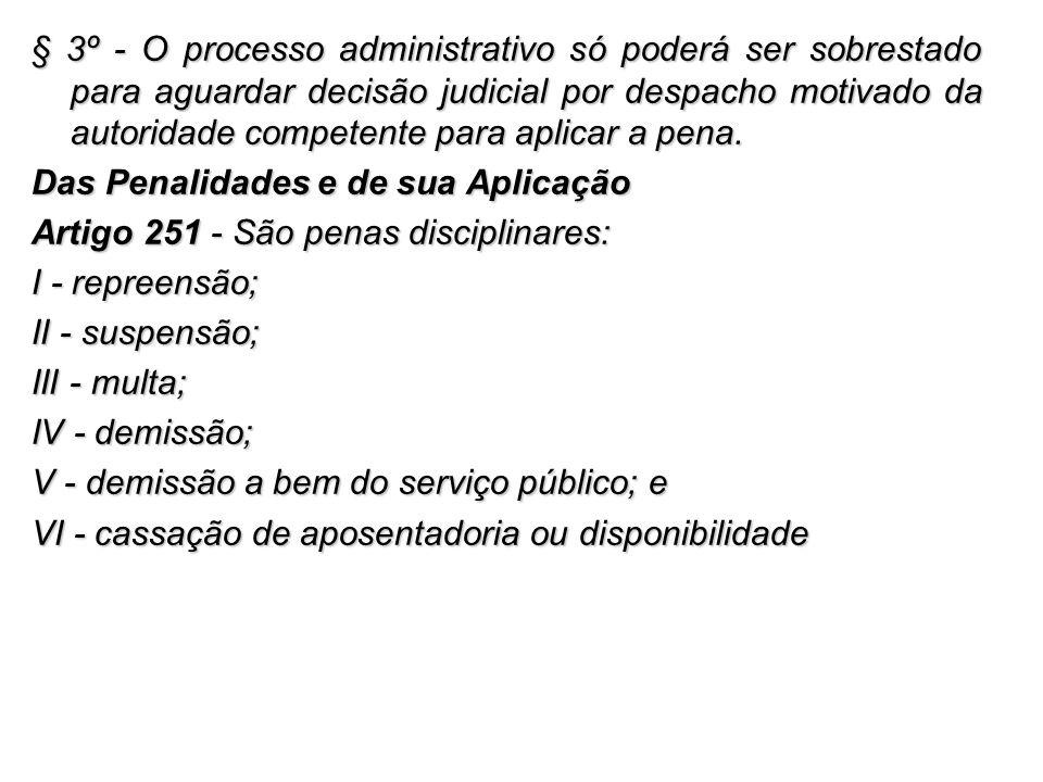 § 3º - O processo administrativo só poderá ser sobrestado para aguardar decisão judicial por despacho motivado da autoridade competente para aplicar a