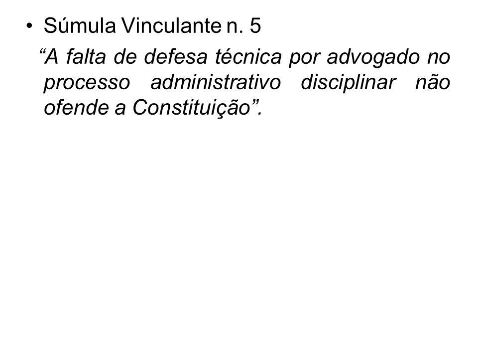 """•Súmula Vinculante n. 5 """"A falta de defesa técnica por advogado no processo administrativo disciplinar não ofende a Constituição""""."""