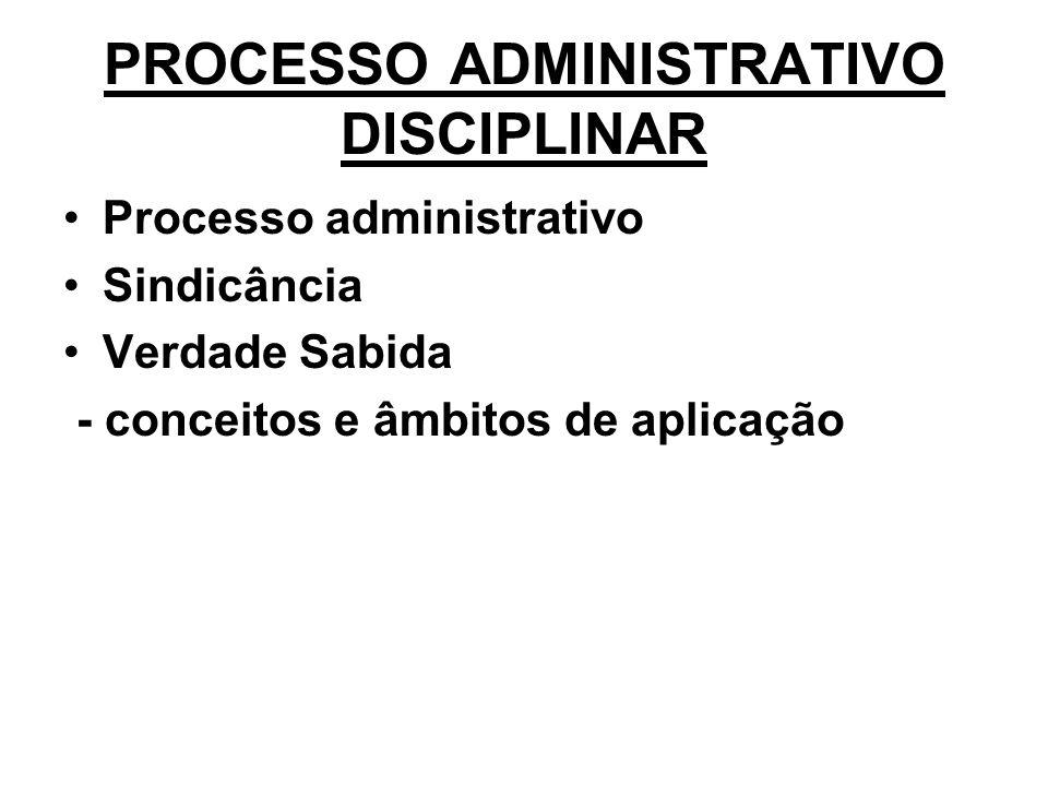 PROCESSO ADMINISTRATIVO DISCIPLINAR •Processo administrativo •Sindicância •Verdade Sabida - conceitos e âmbitos de aplicação