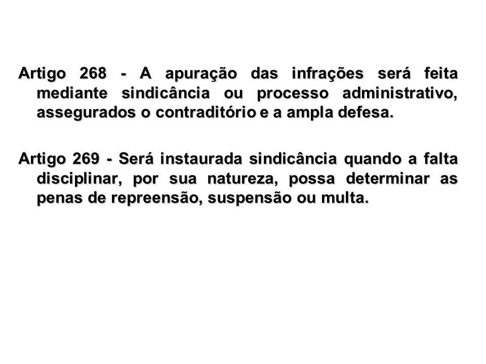 Artigo 268 - A apuração das infrações será feita mediante sindicância ou processo administrativo, assegurados o contraditório e a ampla defesa. Artigo