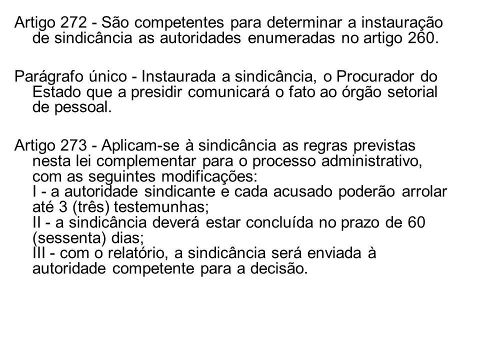 Artigo 272 - São competentes para determinar a instauração de sindicância as autoridades enumeradas no artigo 260. Parágrafo único - Instaurada a sind