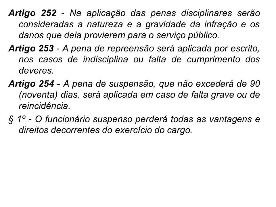 Artigo 252 - Na aplicação das penas disciplinares serão consideradas a natureza e a gravidade da infração e os danos que dela provierem para o serviço