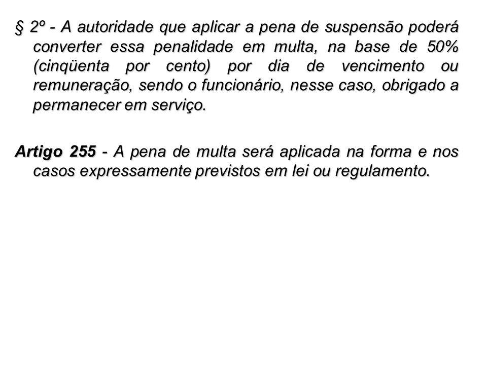 § 2º - A autoridade que aplicar a pena de suspensão poderá converter essa penalidade em multa, na base de 50% (cinqüenta por cento) por dia de vencime