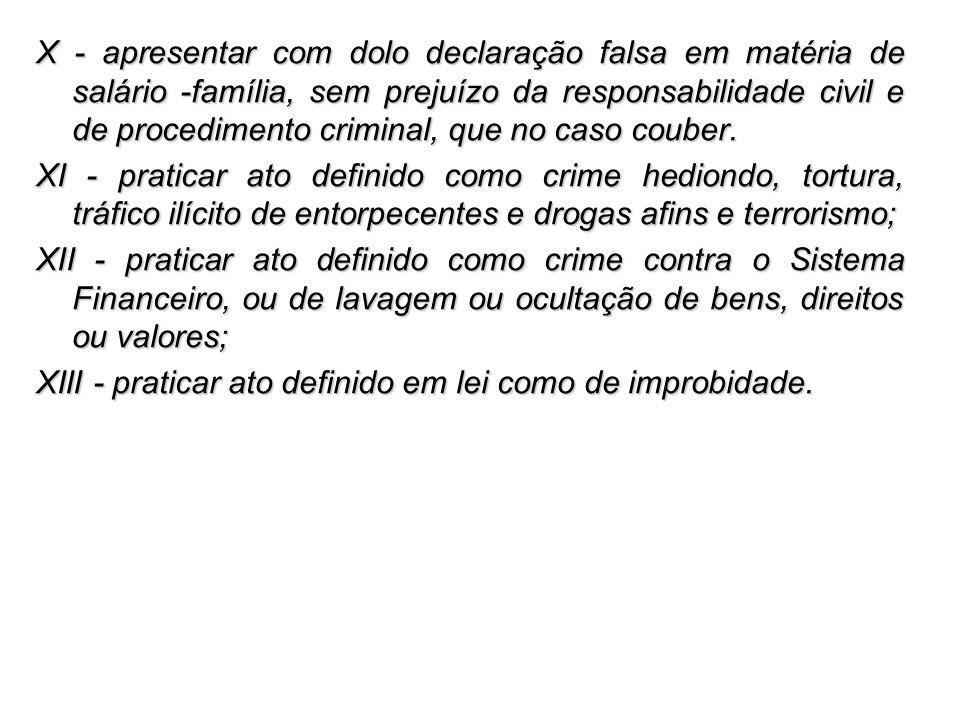 X - apresentar com dolo declaração falsa em matéria de salário -família, sem prejuízo da responsabilidade civil e de procedimento criminal, que no cas