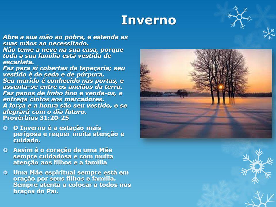 Inverno Abre a sua mão ao pobre, e estende as suas mãos ao necessitado. Não teme a neve na sua casa, porque toda a sua família está vestida de escarla