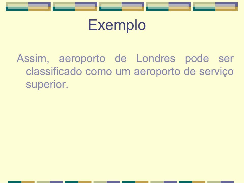 Assim, aeroporto de Londres pode ser classificado como um aeroporto de serviço superior. Exemplo