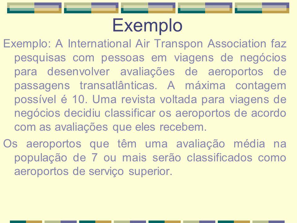 Exemplo Exemplo: A International Air Transpon Association faz pesquisas com pessoas em viagens de negócios para desenvolver avaliações de aeroportos d