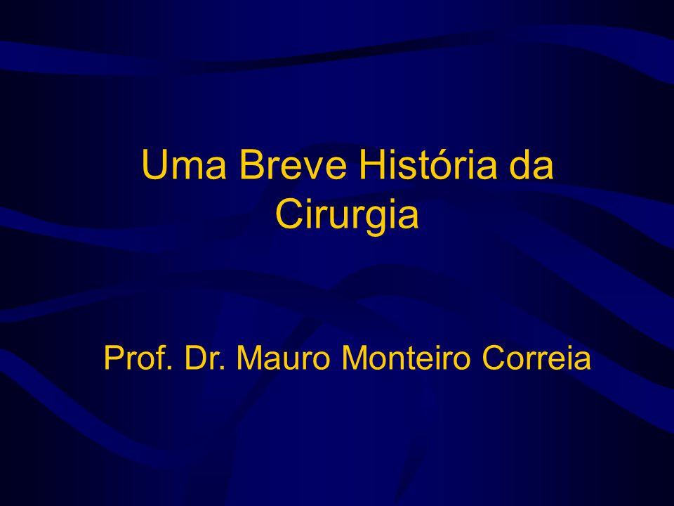 Grandes Precursores da Medicina Moderna TÉCNICA CIRÚRGICA: •Billroth •Kocher •Trendelenburg •Mikulicz •Bassini •Murphy •Halsted