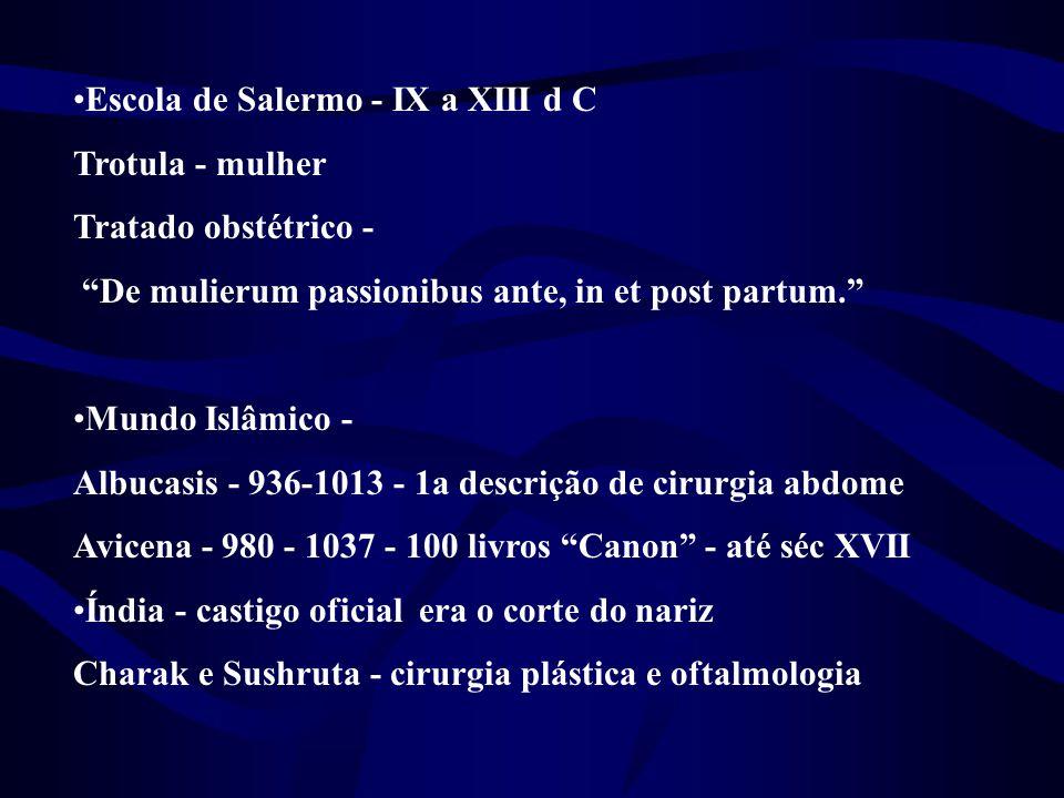 "•Escola de Salermo - IX a XIII d C Trotula - mulher Tratado obstétrico - ""De mulierum passionibus ante, in et post partum."" •Mundo Islâmico - Albucasi"