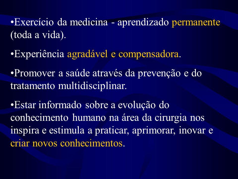 •Exercício da medicina - aprendizado permanente (toda a vida). •Experiência agradável e compensadora. •Promover a saúde através da prevenção e do trat