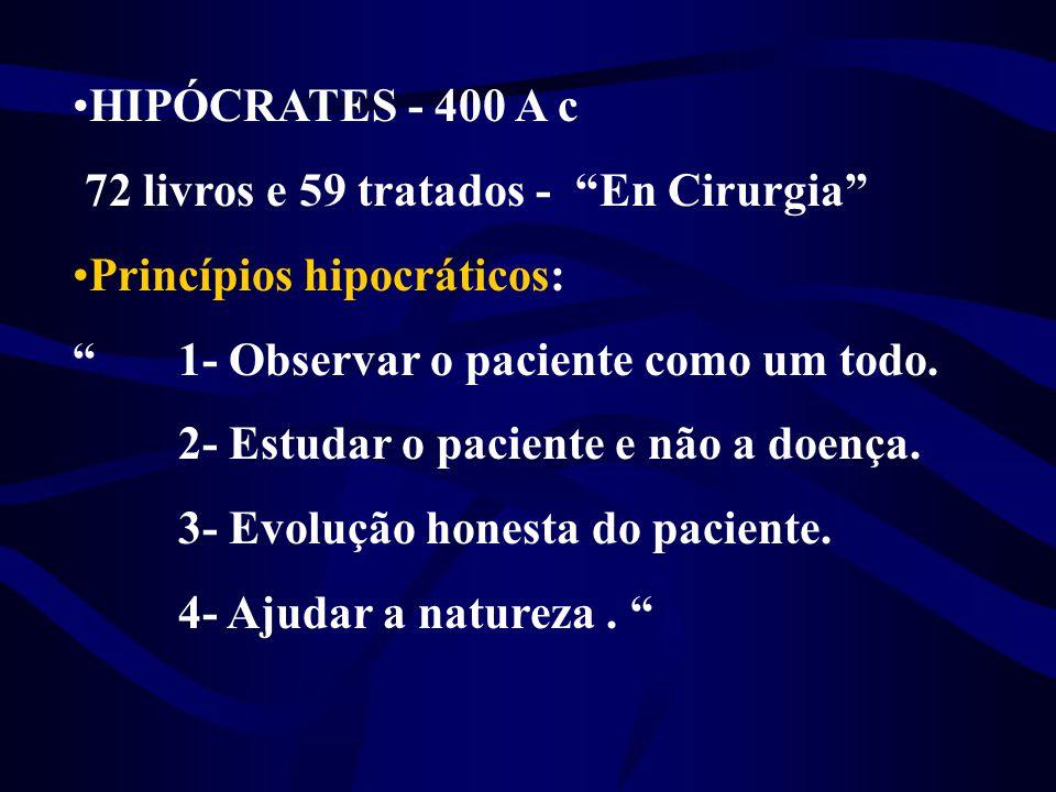 """•HIPÓCRATES - 400 A c 72 livros e 59 tratados - """"En Cirurgia"""" •Princípios hipocráticos: """"1- Observar o paciente como um todo. 2- Estudar o paciente e"""