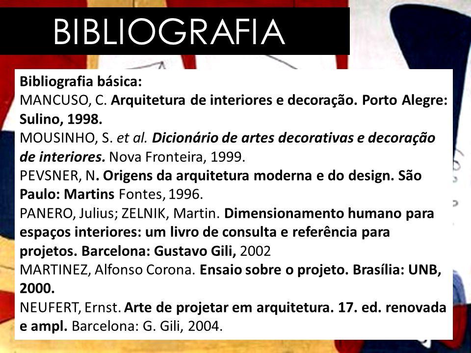 BIBLIOGRAFIA Bibliografia básica: MANCUSO, C. Arquitetura de interiores e decoração. Porto Alegre: Sulino, 1998. MOUSINHO, S. et al. Dicionário de art