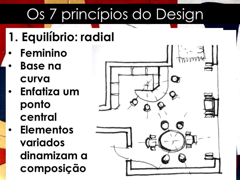 Os 7 princípios do Design 1. Equilíbrio: radial • Feminino • Base na curva • Enfatiza um ponto central • Elementos variados dinamizam a composição