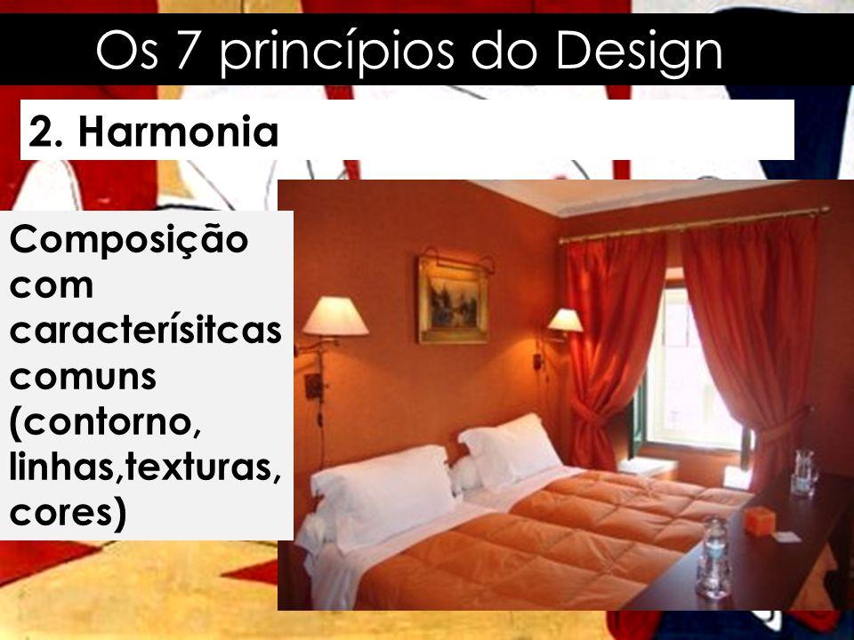 Os 7 princípios do Design 2. Harmonia Composição com caracterísitcas comuns (contorno, linhas,texturas, cores)