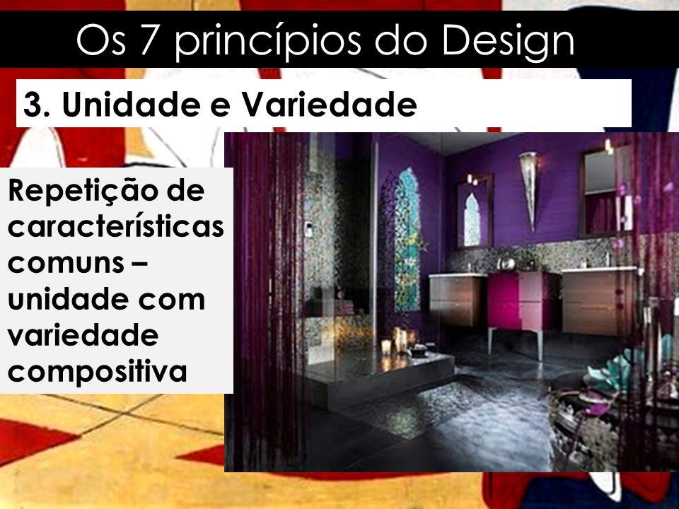 Os 7 princípios do Design 3. Unidade e Variedade Repetição de características comuns – unidade com variedade compositiva