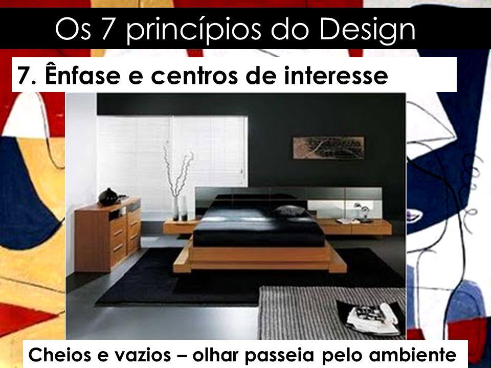 Os 7 princípios do Design 7. Ênfase e centros de interesse Cheios e vazios – olhar passeia pelo ambiente