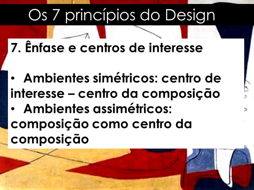 Os 7 princípios do Design 7. Ênfase e centros de interesse • Ambientes simétricos: centro de interesse – centro da composição • Ambientes assimétricos