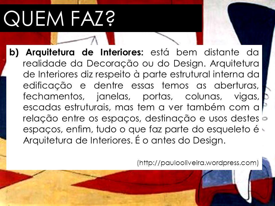 QUEM FAZ? b) Arquitetura de Interiores: está bem distante da realidade da Decoração ou do Design. Arquitetura de Interiores diz respeito à parte estru